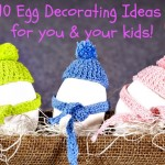Easter Egg Decorating Ideas for you and your Kids – 10 Great Ideas