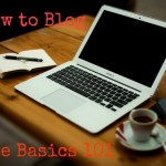 How to Blog Basics – 1